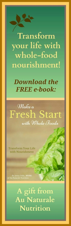 Enjoy your own copy of the e-Book: Make a FRESH START with Whole Foods.  Learn the importance of whole-food nutrition and how it relates to your health and well-being. Replace refined foods with nutrient-rich whole foods.  Plus, learn to adopt healthy eating habits that last a lifetime.  It's great for a new beginning and a healthier YOU!  FREE!!!   A gift from Jenny at www.AuNaturaleNutrition.com