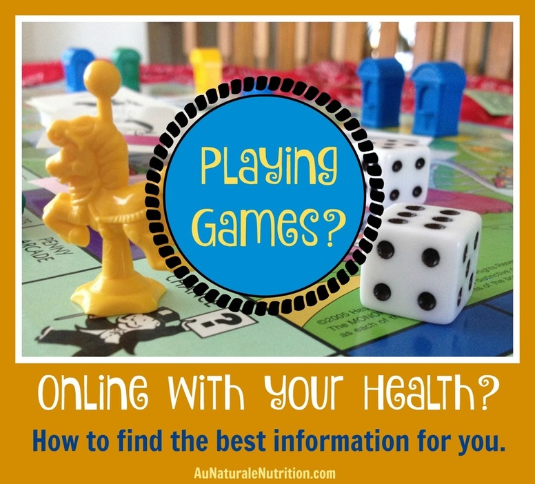 Is it Time to Question Your Health Information?  Are you playing risky games with your health with information you read online?  Do you consult Dr. Google? It may be time to evaluate your sources and question what you believe to be true about health and wellness.  An article by Jenny at www.AuNaturaleNutrition.com