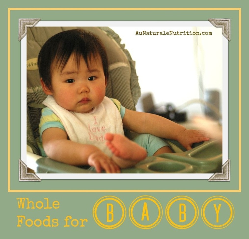Introducing Your Baby to Healthy Whole Foods - How to get your child off on the right track nutritionally so they can grow, develop well, and thrive!  By Jenny at www.AuNaturaleNutrition.com