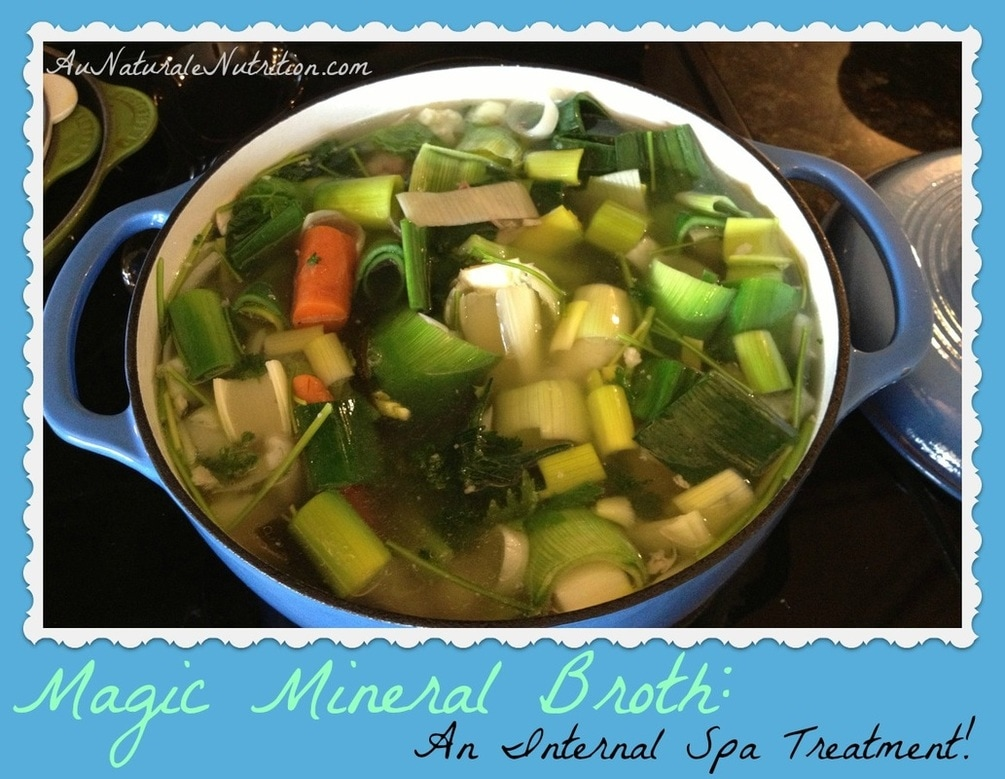 Magic Mineral Broth - an internal spa treatment!  www.aunaturalenutrition.com
