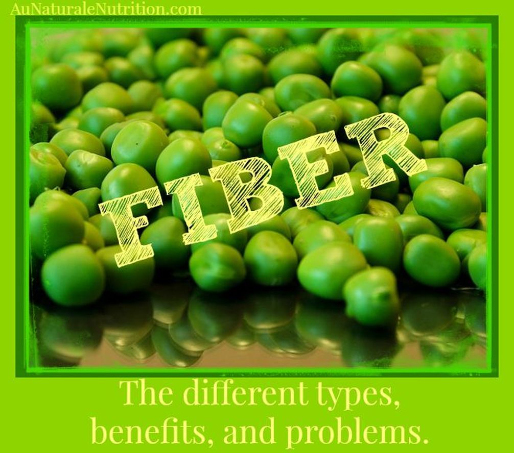 FIBER:  The 3 types, which are best, the health benefits, amount needed, and problems with excess amounts.  By Jenny at www.AuNaturaleNutrition.com