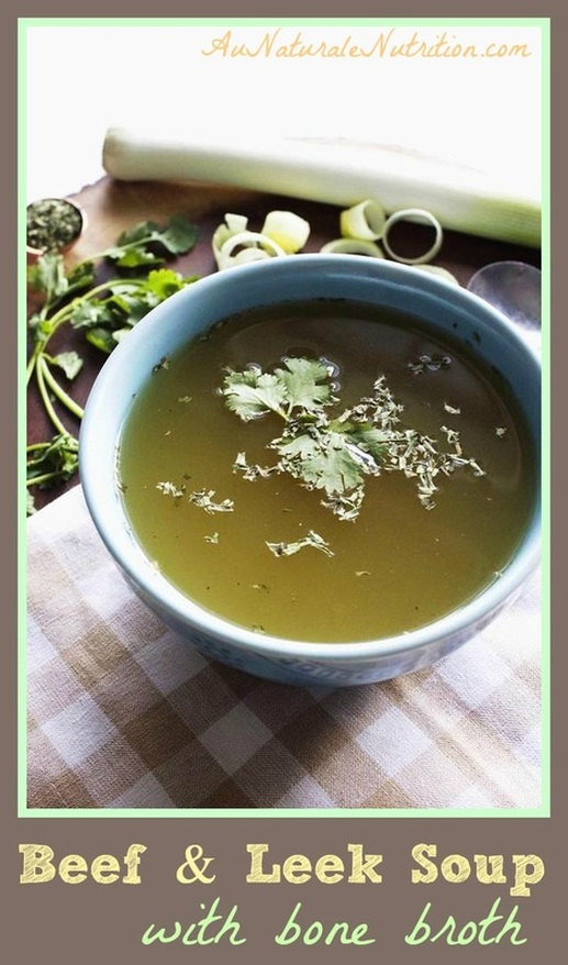 Beef & Leek soup made with bone broth.  Delicious nourishment for your tummy, joints, and skin!