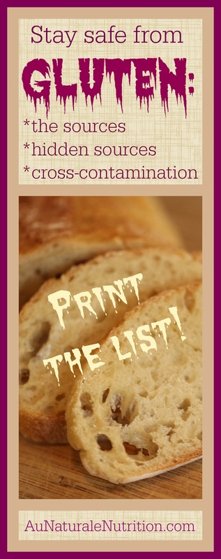 Gluten: The Sources, Plus, Where is it Hiding?  PRINT the List!  By www.AuNaturaleNutrition.com