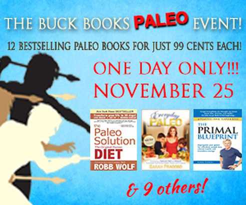 99 cent Paleo book sale! SIGN-up now HERE: http://buckbooks.net/414-3.html & receive access to the sale on NOV 25.  One day only!  www.AuNaturaleNutrition.com