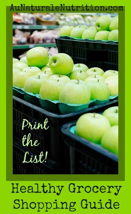 The Au Naturale Nutrition Grocery Shopping Guide. PRINT the LIST! (Paleo, gluten free). Planning is Key! An easy tool to feed your family the healthiest foods.