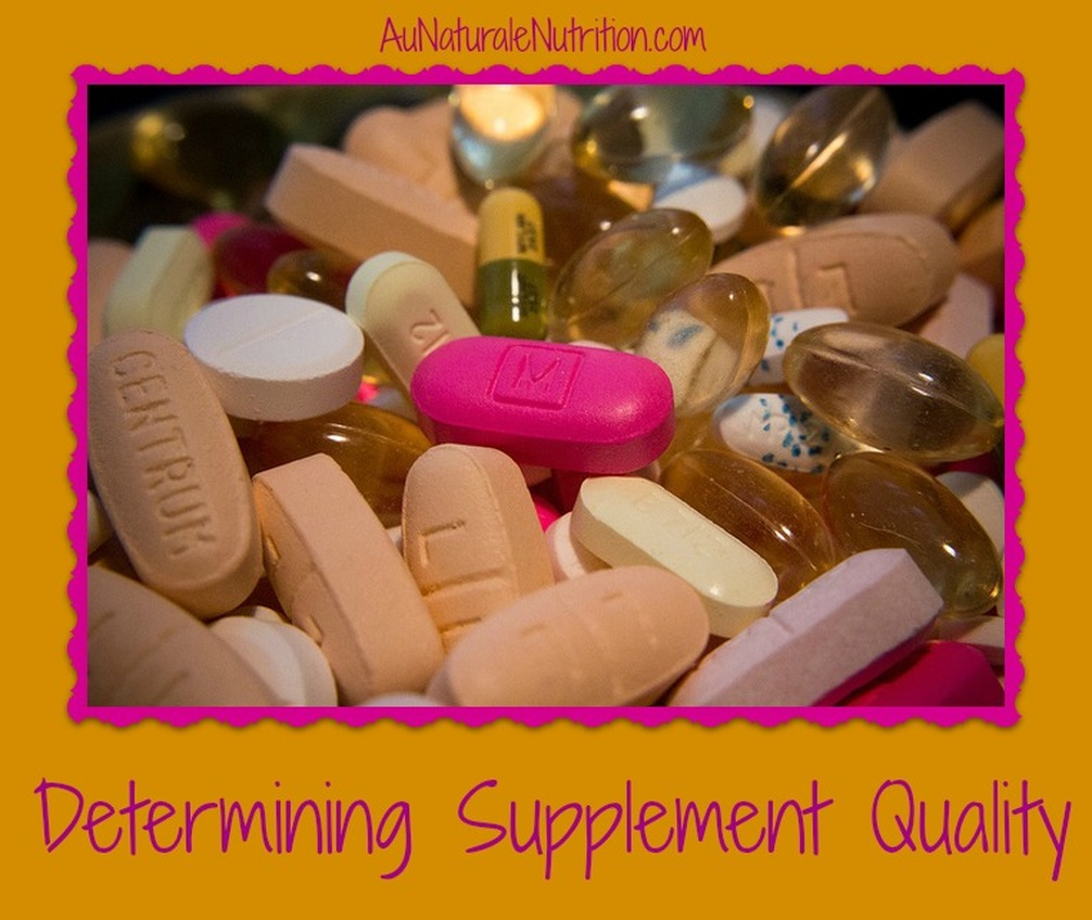 Supplement Quality:  How Can You Tell What Is Good?, by www.aunaturalenutrition.com