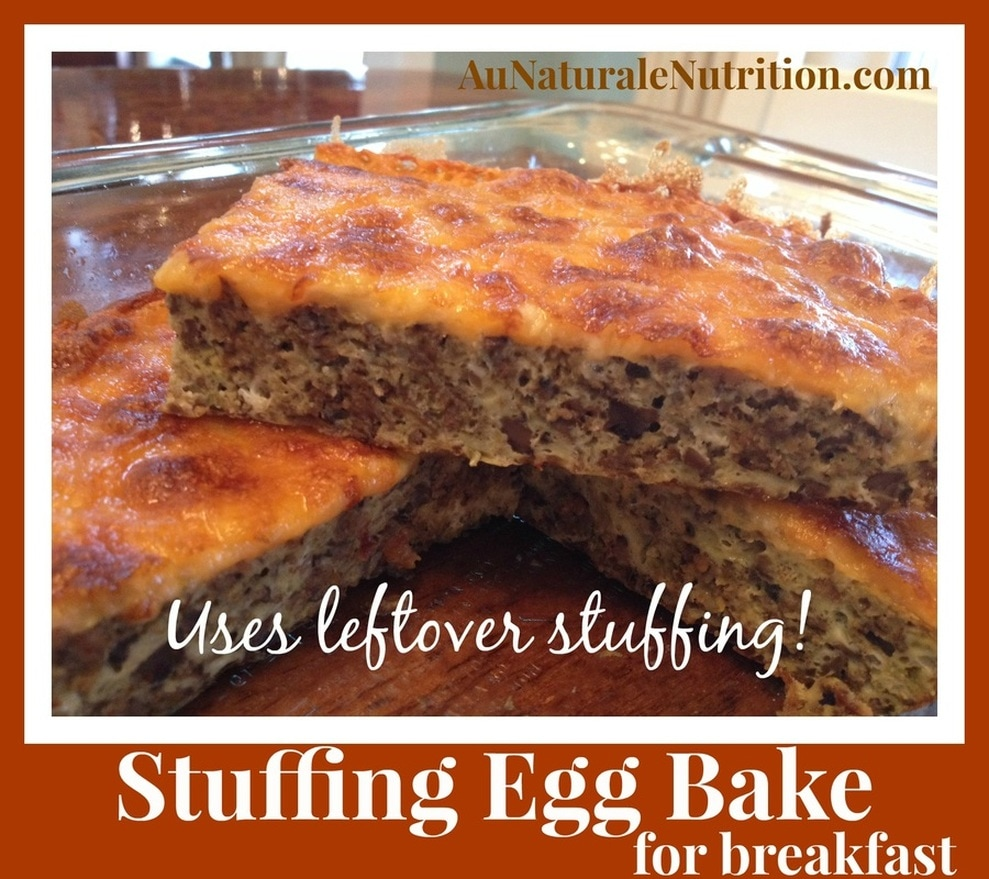 Stuffing Egg Bake for Breakfast!  Need an idea to use that leftover stuffing?  THIS IS IT!  It makes a simple, hot breakfast dish.  YUM!  By Jenny at www.AuNaturaleNutrition.com