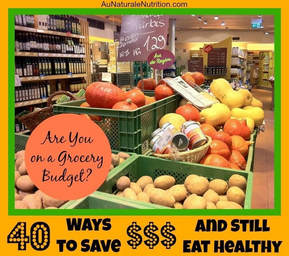 Are You Trying to Eat Healthy while on a Budget?  40 Ways to save $$$ ans Still Eat Healthy!  By Jenny at www.AuNaturaleNutrition.com
