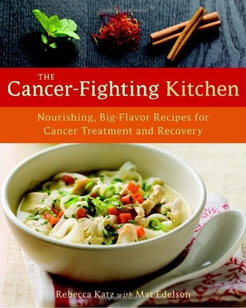 the cookbook The Cancer-Fighting Kitchen: Nourishing, Big-Flavor Recipes for Cancer Treatment and Recovery, by Rebecca Katz & Mat Edelson.