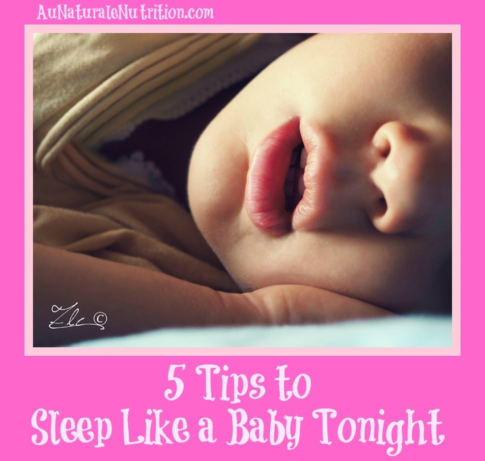 Sleep Like a Baby, Get better sleep with these easy tips. By www.aunaturalenutrition.com