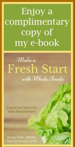 Enjoy your complimentary copy of the e-Book: Make a FRESH START with Whole Foods.  Learn the importance of whole-food nutrition and how it relates to your health and well-being. Replace refined foods with nutrient-rich whole foods.  Plus, learn to adopt healthy eating habits that last a lifetime.  It's great for a new beginning and a healthier YOU!  FREE!!!   A gift from Jenny at www.AuNaturaleNutrition.com