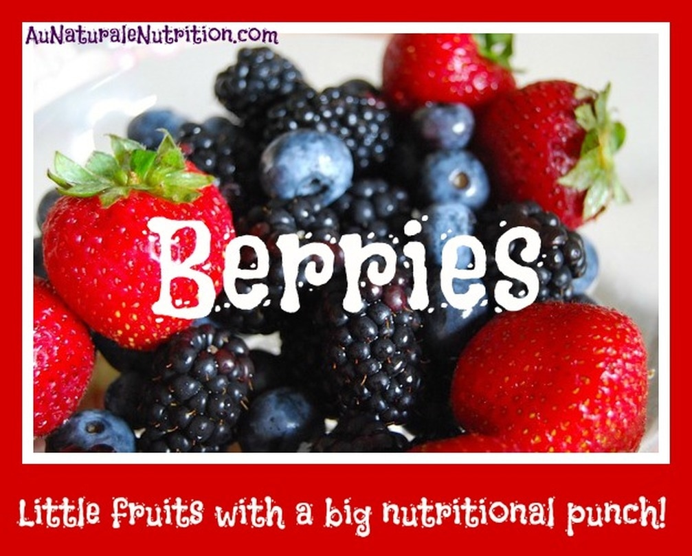 BERRIES!  A wonderful little fruit packed with healthy properties!   By Jenny at www.AuNaturaleNutrition.com