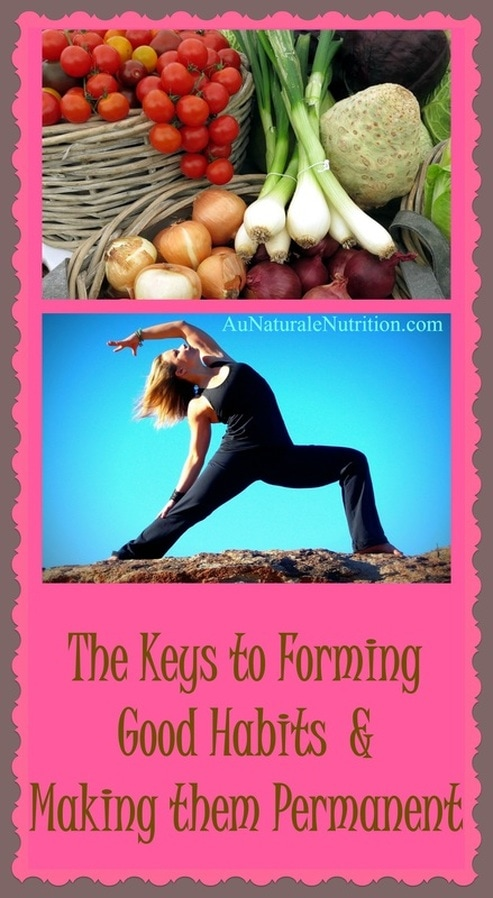 The Keys to Forming Good Nutrition & Health Habits.  YOU can do it!!!